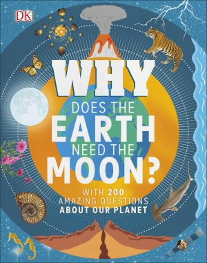Why Does the Earth Need the Moon: With 200 Amazing Questions About Our Planet
